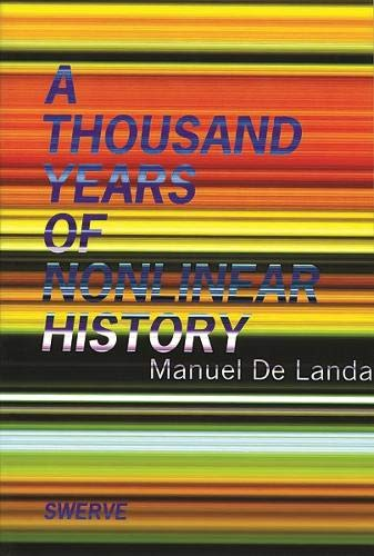 A Thousand Years of Nonlinear History (Zone Books / Swerve Editions): De Landa, Manuel