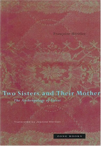 Two Sisters and Their Mother: The Anthropology: Françoise Héritier; Hé;