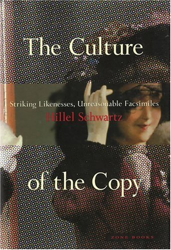 The Culture of the Copy: Striking Likenesses, Unreasonable Facsimiles.