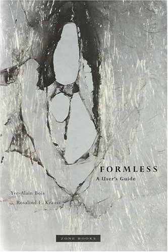 Formless: A User's Guide: Krauss, Rosalind E., Bois, Yve-Alain