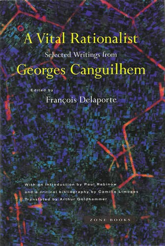 9780942299724: A Vital Rationalist: Selected Writings of Georges Canguilhem