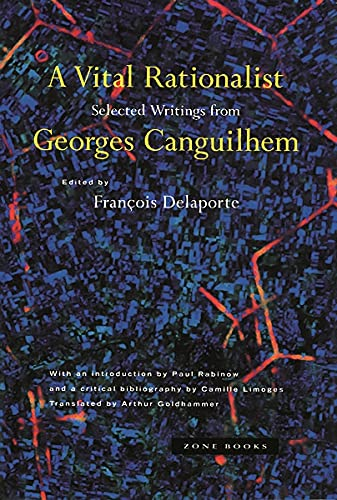 9780942299731: A Vital Rationalist: Selected Writings from Georges Canguilhem
