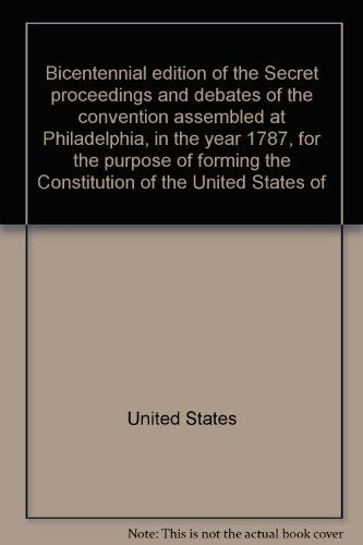 9780942301014: Bicentennial edition of the Secret proceedings and debates of the convention assembled at Philadelphia, in the year 1787, for the purpose of forming the Constitution of the United States of America