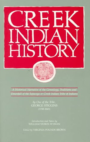 9780942301151: Creek Indian History: A Historical Narrative of the Genealogy, Traditions and Downfall of the Ispocoga or Creek Indian Tribe of Indians