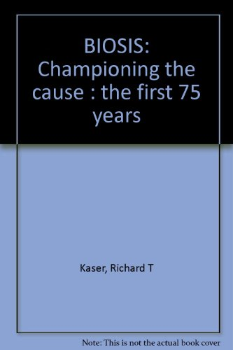 BIOSIS: Championing the cause : the first: Kaser, Richard T