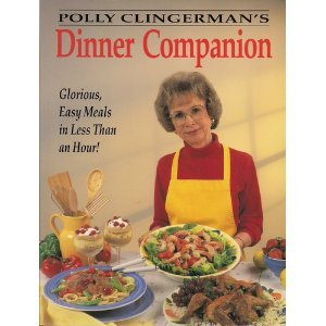9780942320565: Polly Clingerman's Dinner Companion: Glorious, Easy Meals in Less Than an Hour