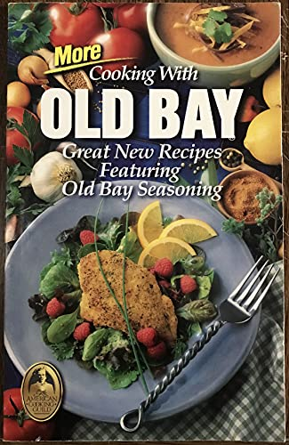 More Cooking with Old Bay Great New Recipes Featuring Old Bay Seasoning: American Cooking Guild