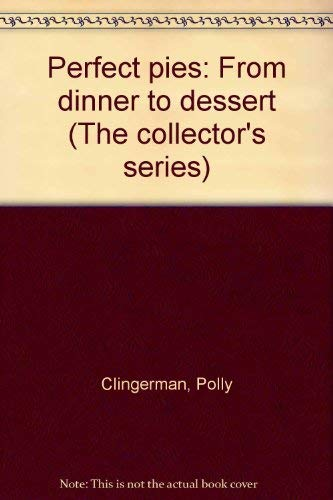 Perfect pies: From dinner to dessert (The collector's series): Polly Clingerman