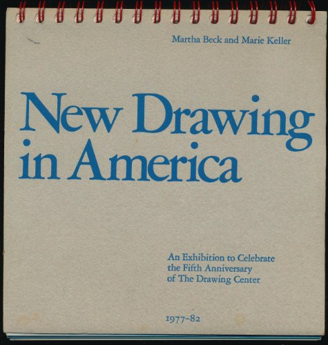 New drawing in America: An exhibition to celebrate the fifth anniversary of the Drawing Center, ...