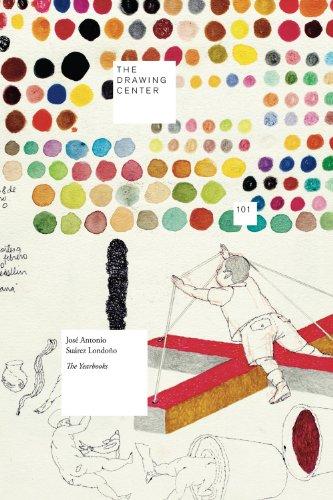 9780942324709: Jose Antonio Suarez Londono: The Yearbooks (The Drawing Center)