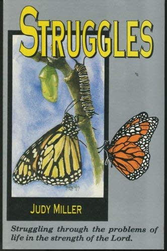 Struggles: Struggling Through the Problems of Life in the Strength of the Lord (0942341112) by Judy Miller