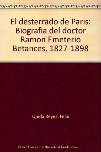 9780942347470: El desterrado de París: Biografía del doctor Ramón Emeterio Betances, 1827-1898 (Spanish Edition)