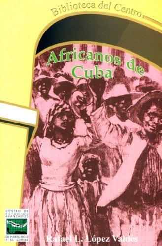 Africanos de Cuba: Rafael I. L�pez Vald�s