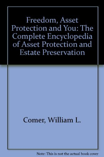 Freedom, Asset Protection and You: The Complete Encyclopedia of Asset Protection and Estate ...