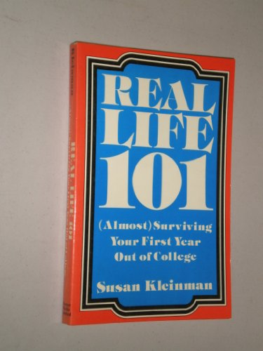 Real Life 101: Almost Surviving Your First Year Out of College: Kleinman, Susan