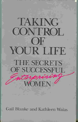 Taking Control of Your Life : The: Gail Blanke; Kathleen