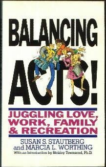 Balancing Acts!: Juggling Love, Work, Family, and: Stautberg, Susan Schiffer,