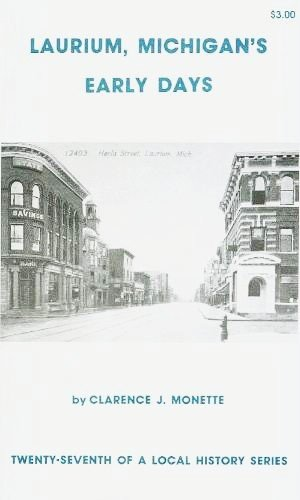 Laurium, Michigan's early days (Local history series): Clarence J Monette