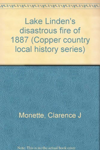 LAKE LINDEN'S DISASTROUS FIRE OF 1887: Monette, Clarence J.