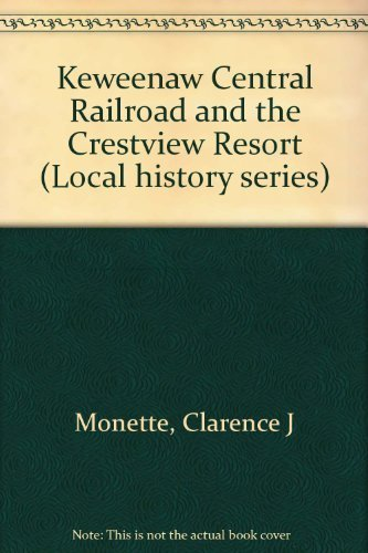 9780942363517: Keweenaw Central Railroad and the Crestview Resort (Local history series)
