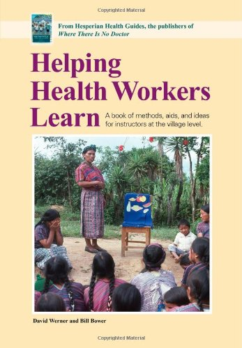 Helping Health Workers Learn A book of methods,aids, and ideas for instructors at the village level