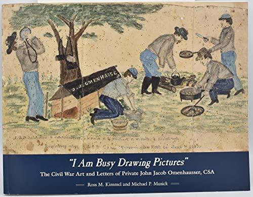 9780942370652: I Am Busy Drawing Pictures: The Civil War Art & Letters of Private John Jacob Omenhausser, Csa