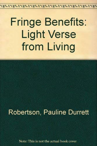 Fringe Benefits: Light Verse from Living: Robertson, Pauline Durrett