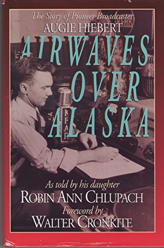 Airwaves over Alaska : Story of Pioneer: Robin A. Chlupach