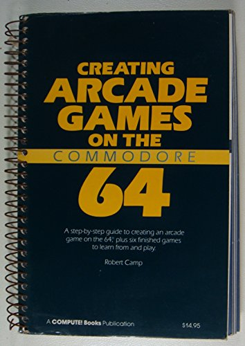 9780942386363: Creating Arcade Games on the Commodore 64