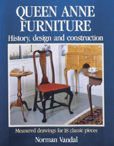 Queen Anne Furniture: History, Design and Construction: Vandal, Norman L