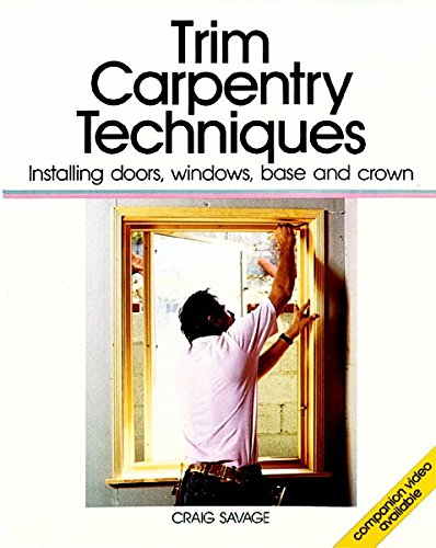 9780942391084: Trim Carpentry Techniques: Installing Doors, Windows, Base and Crown (For Pros By Pros)