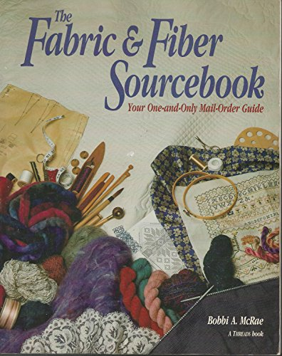 Fabric and Fiber Sourcebook: Your One-And-Only Mail-Order Guide: McRae, Bobbi