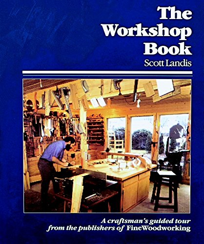 The Workshop Book: A Craftsman's Guide to Making the Most of Any Work Space (Hardcover): Scott...