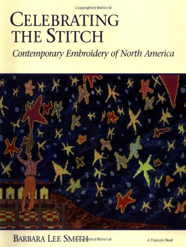 Celebration the Stitch: Contemporary Embroidery in North: Smith, Barbar Lee