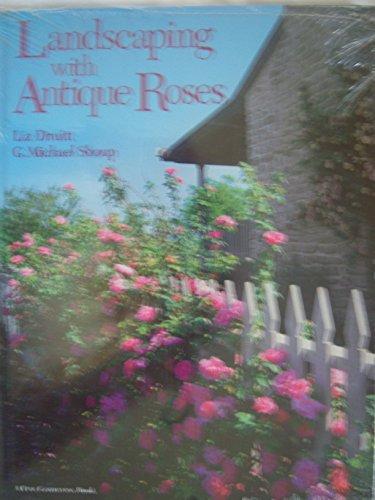 "Landscaping with Antique Roses (""Fine Gardening"" Books): Druitt, Liz; Shoup, E Michael"