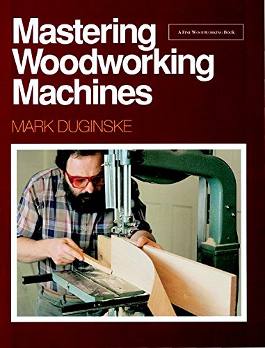 Mastering Woodworking Machines: Duginske, Mark