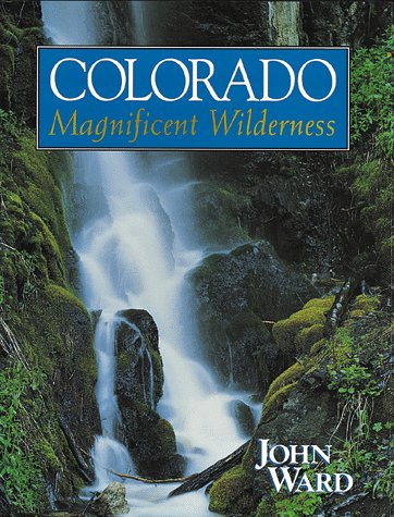 COLORADO, MAGNIFICENT WILDERNESS: Ward, John