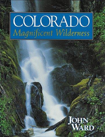 Colorado: Magnificent Wilderness: Ward, John