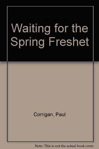 Waiting for the Spring Freshet: Paul Corrigan