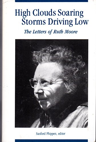 9780942396669: High Clouds Soaring, Storms Driving Low: The Letters of Ruth Moore