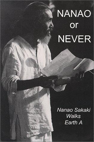 9780942396850: Nanao or Never: Nanao Sakaki Walks Earth A