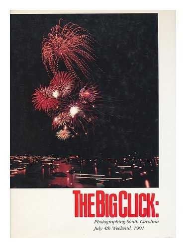 The Big Click: Photographing South Carolina a Palmetto Discovery '92 Event, July 4th Weekend, ...
