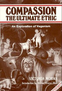 9780942401165: Compassion the Ultimate Ethic: An Exploration of Veganism
