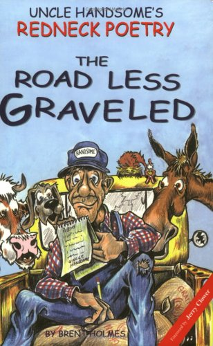 Uncle Handsome's Redneck Poetry: The Road Less: Holmes, Brent