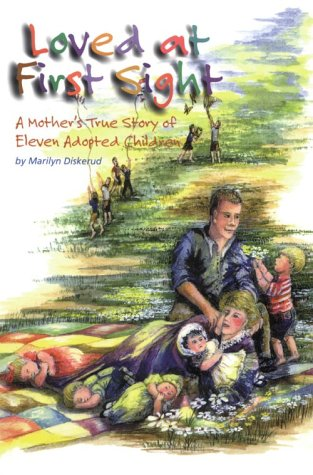 Loved at First Sight: A Mother's True Story of Eleven Adopted Children