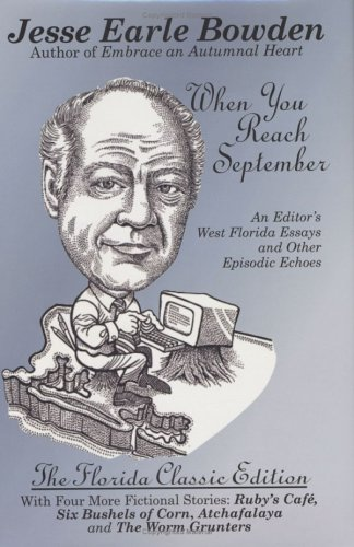 9780942407778: When You Reach September: An Editor's West Florida Essays And Other Episodic Echoes, With Four More Fictional Stories: Ruby's Cafe, Six Bushels of Corn, Atchafalaya and the Worm Grunters