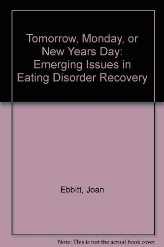 Tomorrow, Monday, or New Years Day: Emerging Issues in Eating Disorder Recovery: Joan Ebbitt