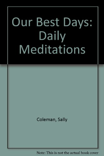 9780942421286: Our Best Days: Daily Meditations (Parkside meditation series)