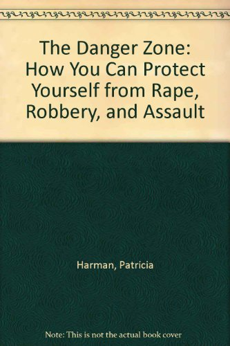 9780942421460: The Danger Zone: How You Can Protect Yourself from Rape, Robbery, and Assault