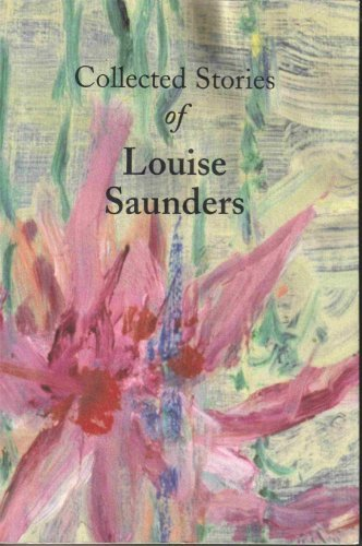 Collected Stories of Louise Saunders Louise Saunders